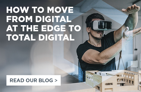 How to move from digital at the edge to total digital